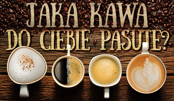 Jaka kawa do Ciebie pasuje?
