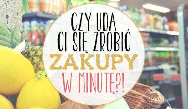 Czy uda Ci się zrobić zakupy w minutę?