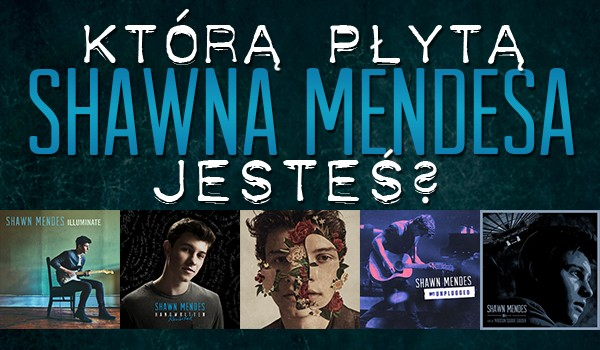Którą z płyt Shawna Mendesa jesteś?