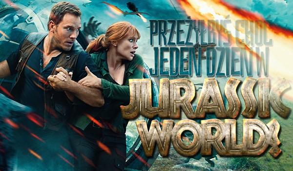 Czy przeżyłbyś chociaż jeden dzień w Jurassic World?