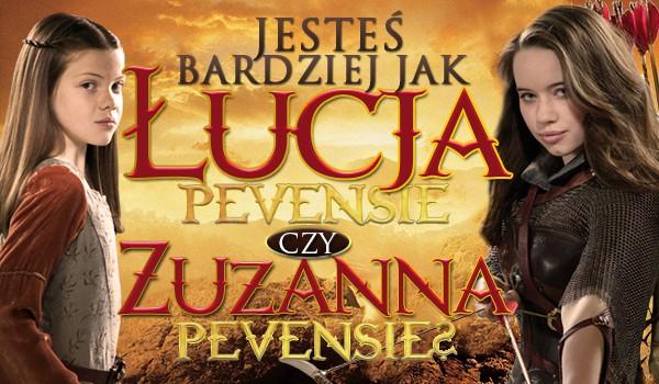 Jesteś bardziej podobna do Łucji czy Zuzanny?