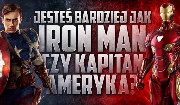 Jesteś bardziej jak Iron Man czy Kapitan Ameryka?