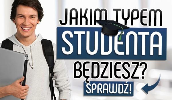 Jakim typem studenta będziesz?