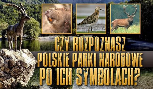 Czy rozpoznasz polskie parki narodowe po ich symbolach?