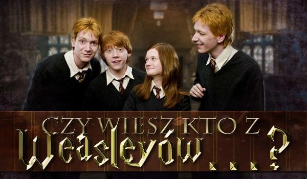 Czy wiesz kto z Weasleyów…? Test na czas!