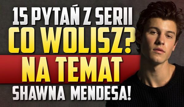 "15 pytań z serii ""Co wolisz?"" na temat Shawna Mendesa!"