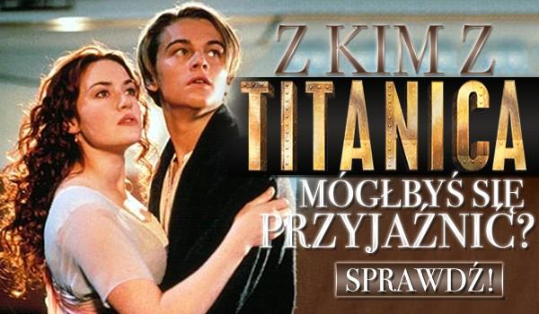 Z kim z Titanica mógłbyś się zaprzyjaźnić?