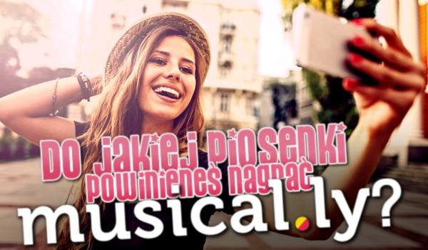 Do jakiej piosenki powinieneśnagrać musical.ly?