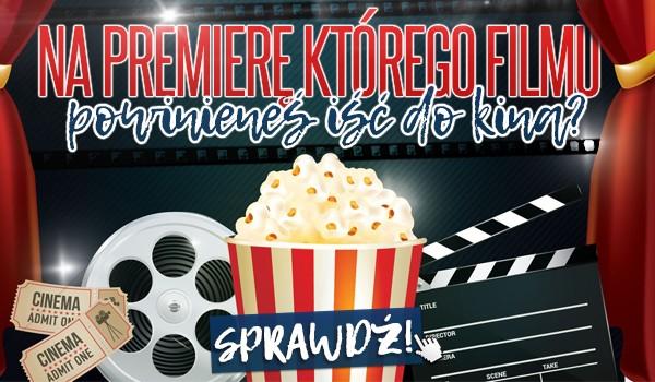 Na premierę którego filmu powinieneś iść do kina?