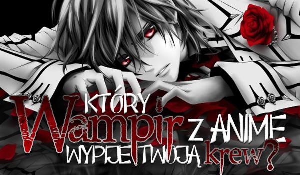 Który wampir z anime wypije Twoją krew?