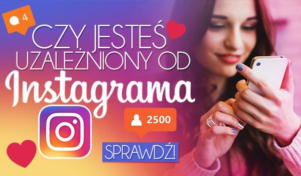 Czy jesteś uzależniony od Instagrama?