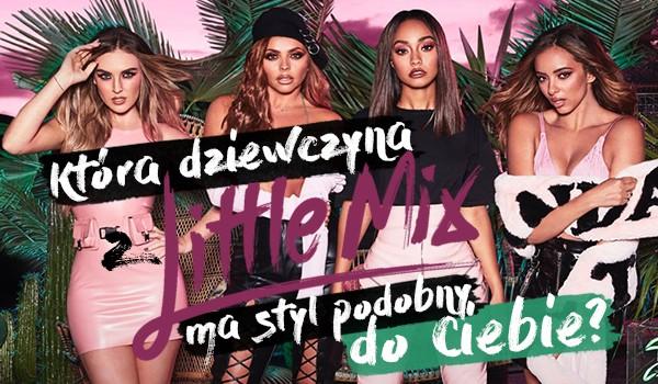 Która dziewczyna z Little Mix ma najbardziej podobny styl do Twojego?