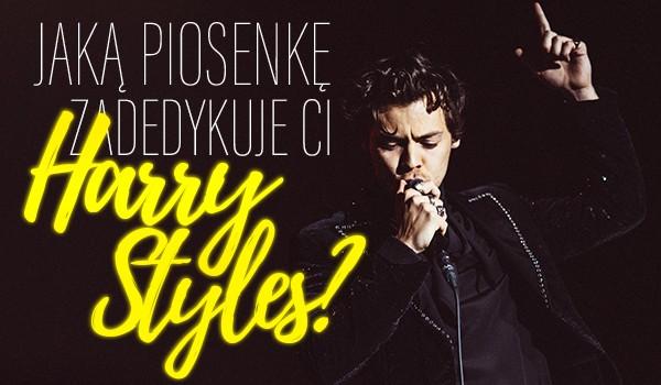 Jaką piosenkę zadedykuje Ci Harry Styles?