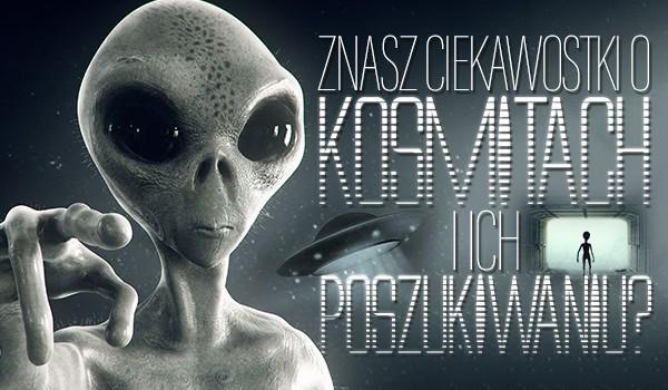 Czy znasz te ciekawostki o kosmitach i ich poszukiwaniach? Sprawdź!