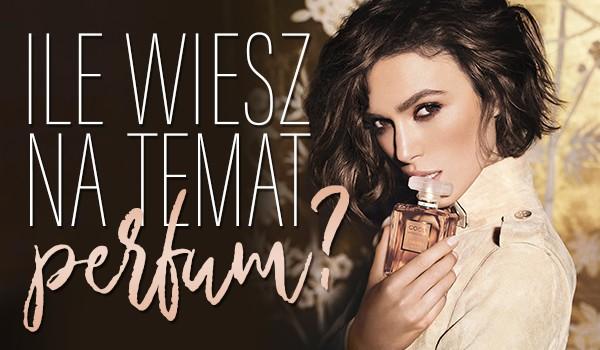 Ile wiesz na temat perfum?