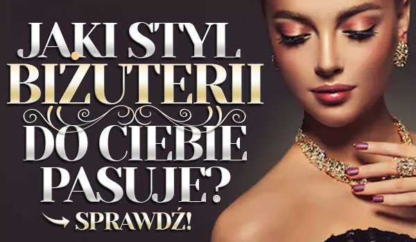Jaki styl biżuterii do Ciebie pasuje?