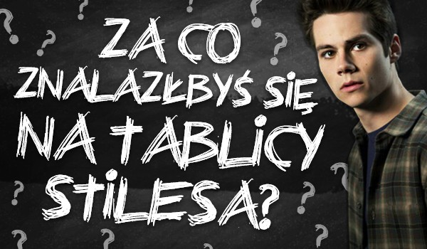 Za co znalazłbyś się na tablicy Stilesa?