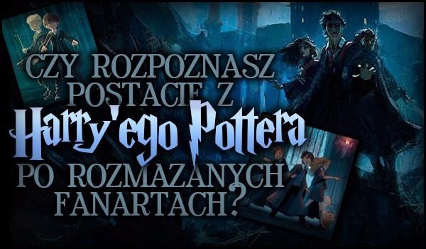 Czy rozpoznasz postacie z Harry'ego Potter'a po rozmazanych fanartach?
