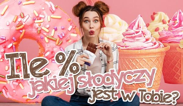 Ile % jakiej słodyczy jest w Tobie?