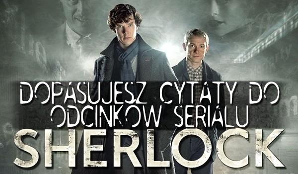 """Dopasujesz cytaty do odcinków serialu """"Sherlock""""?"""