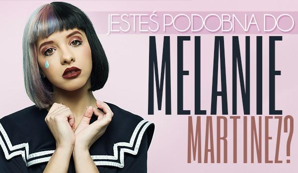 Czy jesteś podobna do Melanie Martinez?