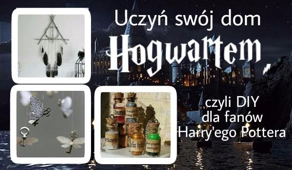 Uczyń swój dom Hogwartem, czyli DIY inspirowane światem Harry'ego Pottera!