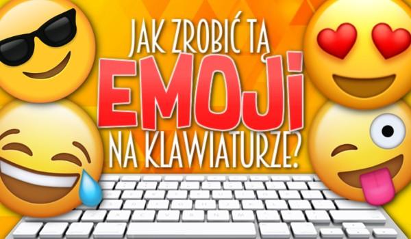 Jak napisać tą emoji na klawiaturze?