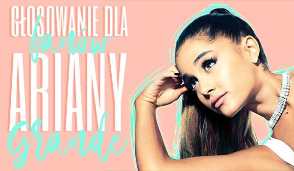 Głosowanie dla fanów Ariany Grande!