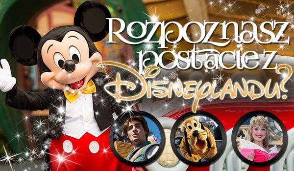Rozpoznasz postacie z Disneylandu?