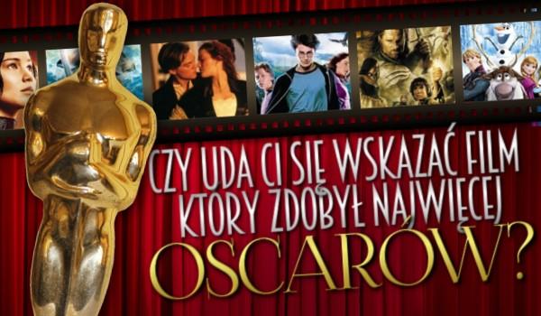 Czy uda Ci się wskazać film, który zdobył najwięcej Oscarów?