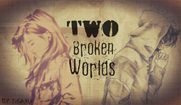Two Broken Worlds #1 [ZAKOŃCZONE]