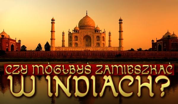 Czy mógłbyś zamieszkać w Indiach?