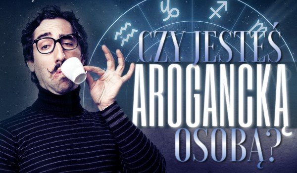 Horoskopquiz: Czy jesteś najbardziej arogancką osobą?