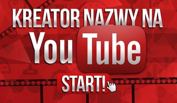 Kreator nazwy na YouTube!