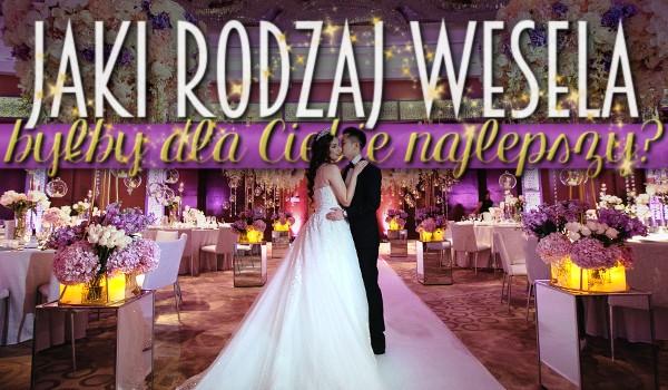 Jaki rodzaj wesela byłby dla Ciebie najlepszy?