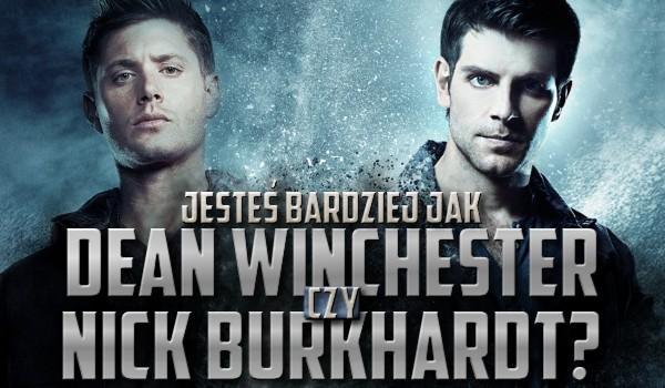 Jesteś bardziej jak Dean Winchester czy Nick Burkhardt?