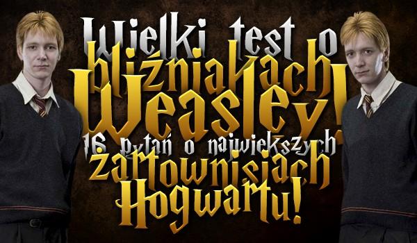 Wielki test o bliźniakach Weasley! 16 pytań o tych największych żartownisiach Hogwartu!