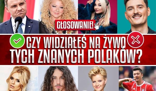 Czy widziałeś na żywo tych znanych Polaków? Głosowanie!