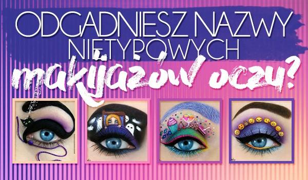 Rozpoznasz nazwy tych nietypowych makijażów oczu?