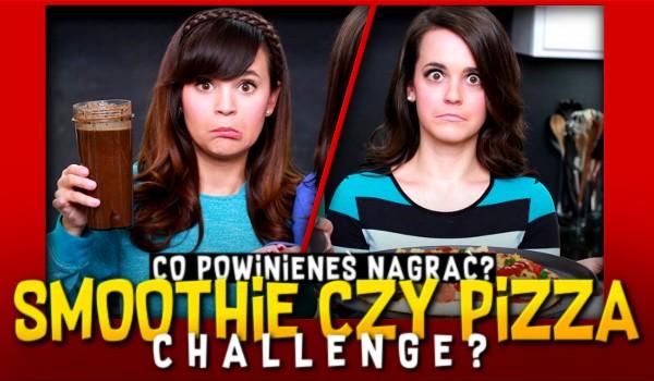 """Powinieneś nagrać na YouTube """"Smoothie Challenge"""" czy """"Pizza Challenge""""?"""