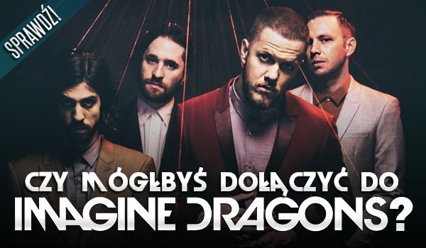 """Czy mógłbyś dołączyć do """"Imagine Dragons""""?"""