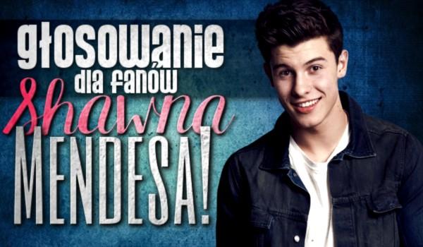 Głosowanie dla fanów Shawna Mendesa!