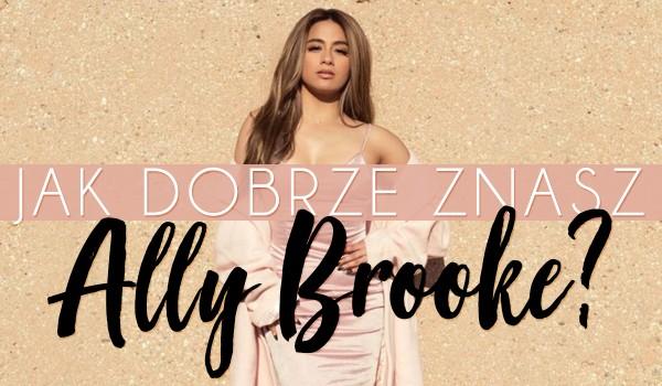 Jak dobrze znasz Ally Brooke?