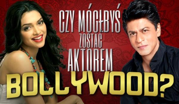 Czy mógłbyś zostać aktorem Bollywood?