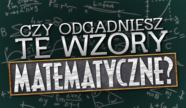 Czy odgadniesz te wzory matematyczne?