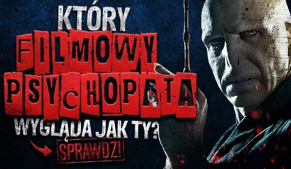 Który filmowy psychopata wygląda jak Ty?