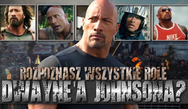 Rozpoznasz wszystkie role Dwayne'a Johnsona?