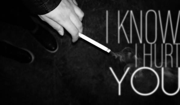 I know I hurt you