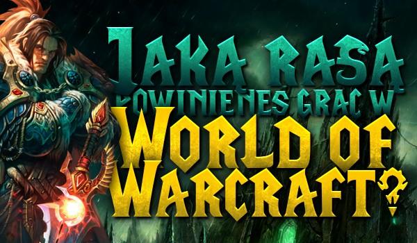 """Jaką rasą powinieneś grać w """"World of Warcraft""""?"""