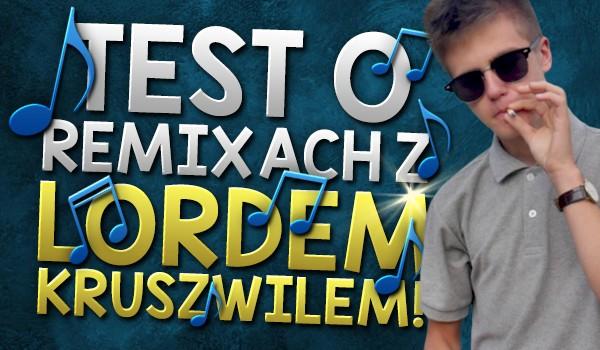 Test o remixach z Lordem Kruszwilem!